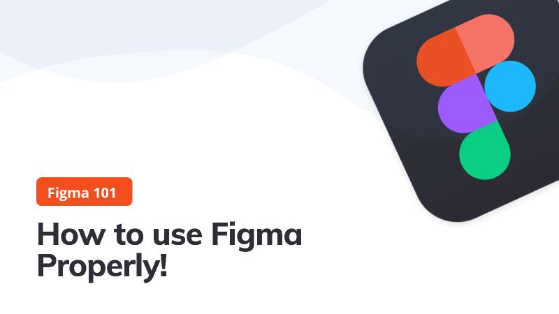 Figma 101 - How to use Figma properly