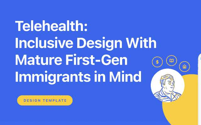 Telehealth: Inclusive Design with Mature First-Gen Immigrants in Mind figma template